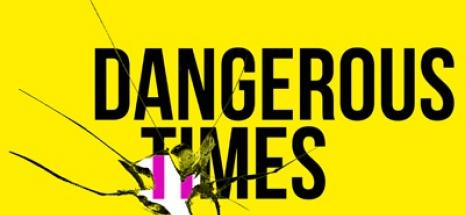 Dangerous Times Festival 31 May and 1 June